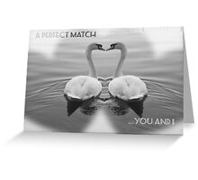 2 SWANS IN LOVE - A PERFECT MATCH Greeting Card