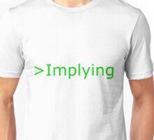>Implying T-Shirt Unisex T-Shirt
