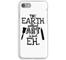 The Earth Without Art Is Just Eh iPhone Case/Skin