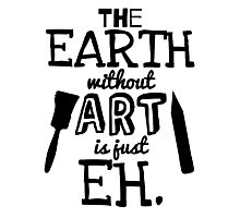 The Earth Without Art Is Just Eh Photographic Print