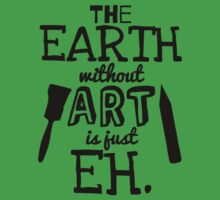 The Earth Without Art Is Just Eh One Piece - Short Sleeve