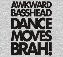 Awkward Basshead Dance Moves Brah (black) by DropBass