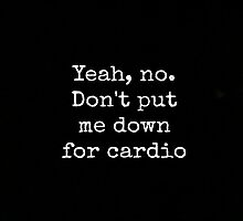 don't put me down for cardio by McKenzie Nickolas