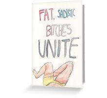 fat, sadistic bitches unite Greeting Card