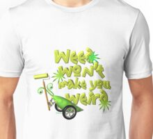 Weed wont make you weird  PeapodBot Unisex T-Shirt