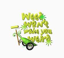 Weed wont make you weird  PeapodBot Unisex T-Shirt