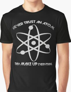 Never trust an atom.They MAKE UP everything. Graphic T-Shirt