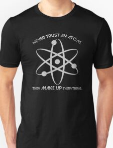 Never trust an atom.They MAKE UP everything. T-Shirt