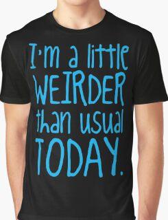 I'm a little weirder than usual Graphic T-Shirt