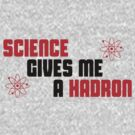 Science Gives Me A Hadron by ScottW93