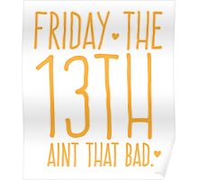 FRIDAY the 13th aint that bad Poster