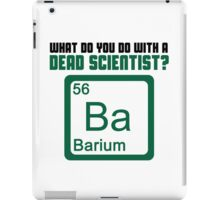 What Do You Do With A Dead Scientist? iPad Case/Skin