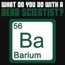 What Do You Do With A Dead Scientist? by ScottW93