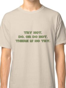 There is No Try Classic T-Shirt