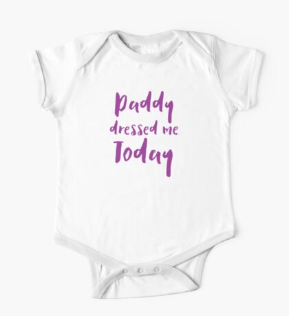 Daddy dressed me today One Piece - Short Sleeve
