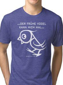 ...der frühe Vogel kann mich mal... Tri-blend T-Shirt