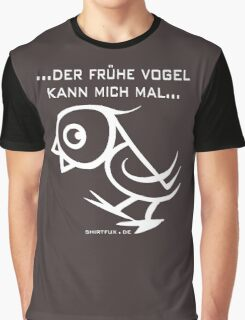 ...der frühe Vogel kann mich mal... Graphic T-Shirt