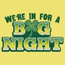 We're in for a BIG NIGHT! Shamrocks St Patrick's day design by jazzydevil