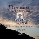 God is with you~Joshua 1:9 by vigor