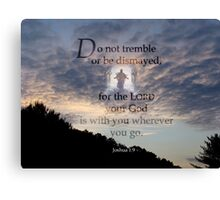 God is with you~Joshua 1:9 Canvas Print