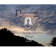 God is with you~Joshua 1:9 Photographic Print