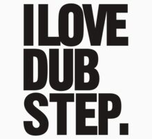 I Love Dubstep (black) by DropBass