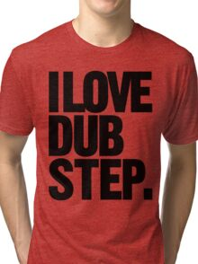 I Love Dubstep (black) Tri-blend T-Shirt