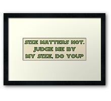 Size Matters Not Framed Print