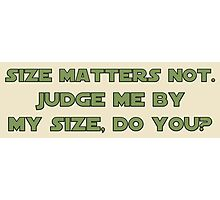 Size Matters Not Photographic Print