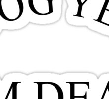 IN DOG YEARS: I'M DEAD Sticker