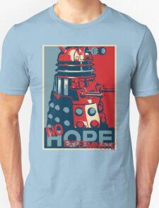 Hope - No Hope..Exterminate Unisex T-Shirt