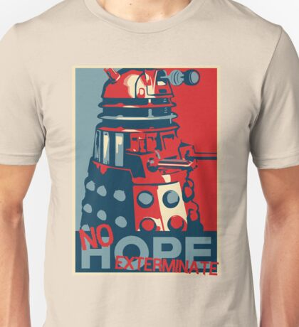 Hope - No Hope..Exterminate Unisex T-Shirt