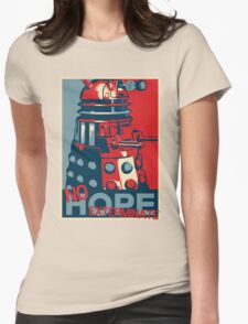 Hope - No Hope..Exterminate Womens Fitted T-Shirt
