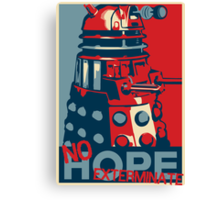 Hope - No Hope..Exterminate Canvas Print