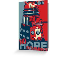 Hope - No Hope..Exterminate Greeting Card