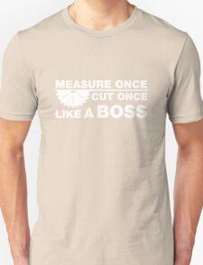 Measure Once, Cut Once, Like A Boss. T-Shirt