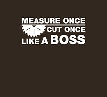 Measure Once, Cut Once, Like A Boss. Unisex T-Shirt