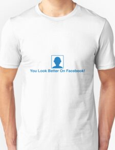 You Look Better On Facebook T-Shirt