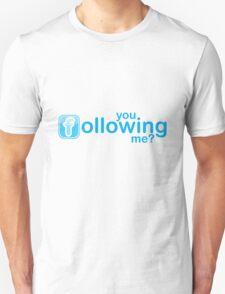 You following me? T-Shirt