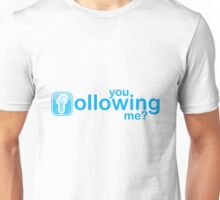 You following me? Unisex T-Shirt