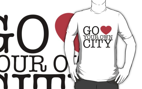 Go Love Your Own City by paperboyjim