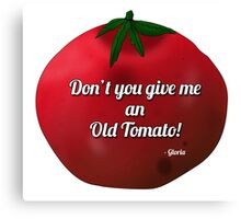 Don't You Give Me An Old Tomato! Canvas Print