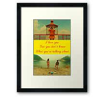 I love you but you don't know what you're talking about. Framed Print