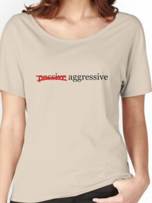 Passive aggressive Women's Relaxed Fit T-Shirt
