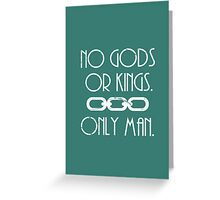 No Gods Or Kings. Only Man. Greeting Card