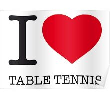 I ♥ TABLE TENNIS Poster