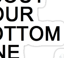 I Don't Care About Your Bottom Line Sticker