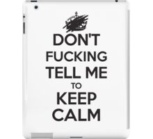 Don't F***ing Tell Me to KEEP CALM - Black iPad Case/Skin