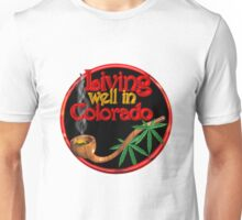 Living well in Colorado w/ cannabis/marijuana  Unisex T-Shirt