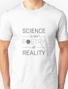 Science is the poetry of the reality T-Shirt